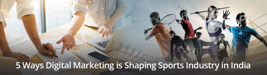 5 Ways Digital Marketing is Shaping Sports Industry in India