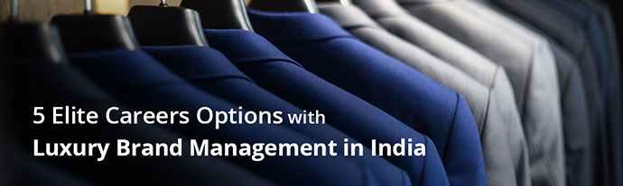 5 elite careers options luxury brand management india - 5 Elite Careers Options with Luxury Brand Management in India