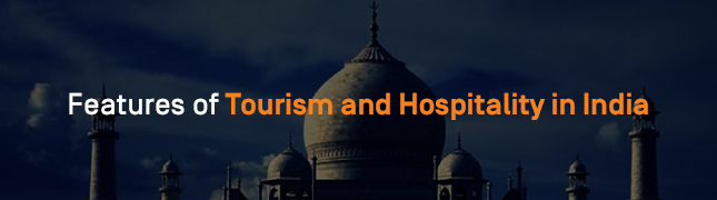 Features of the Tourism and Hospitality Industry in India [2018]