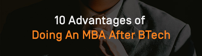 10 Advantages of Doing An MBA After BTech