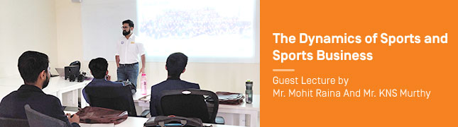 The Dynamics of Sports and Sports Business – Guest Lecture by Mr. Mohit Raina And Mr. KNS Murthy