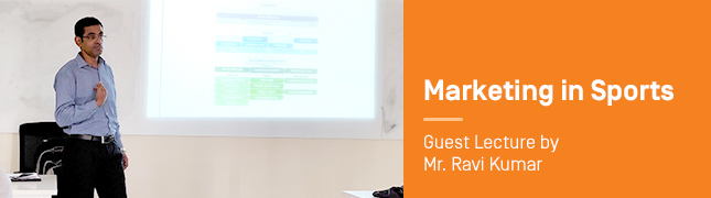 Marketing in Sports – Guest Lecture by Mr. Ravi Kumar