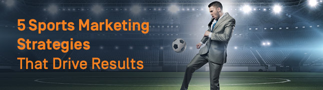 5 Sports Marketing Strategies That Drive Results