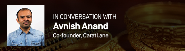 In Conversation With Avnish Anand, Co-founder, CaratLane