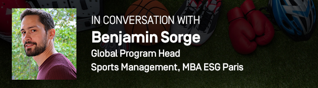 In Conversation With Benjamin Sorge, Global Program Head, Sports Management, MBA ESG Paris