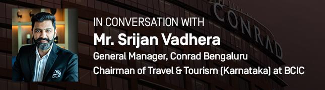 In Conversation With Mr. Srijan Vadhera, General Manager at Conrad Bengaluru and Chairman of Travel & Tourism (Karnataka) at BCIC