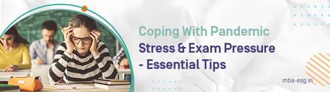 Coping With Pandemic Stress & Exam Pressure – Essential Tips