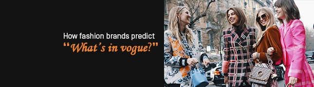 """How fashion brands predict """"what's in vogue?"""""""