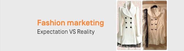 Fashion Marketing: Expectation VS Reality