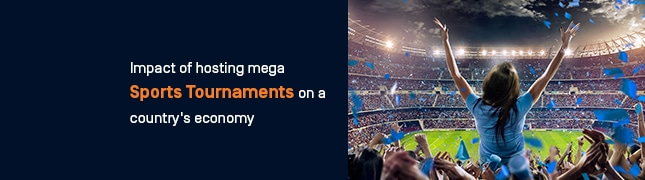 Impact of hosting mega Sports Tournaments on a country's economy