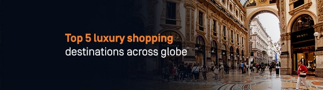 Top 5 luxury shopping destinations across globe