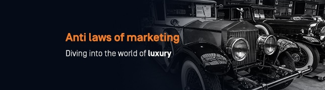 Anti laws of marketing: Diving into the world of luxury